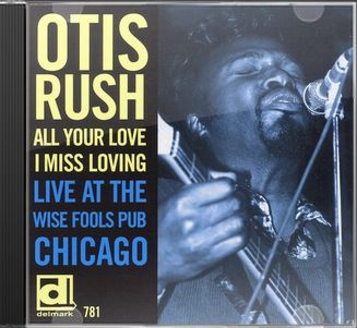 Otis Rush All Your Love I Miss Loving Live At The Wise