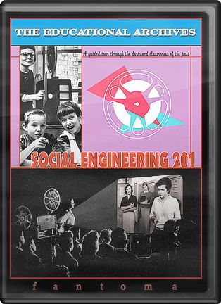 The Educational Archives: Social Engineering 201