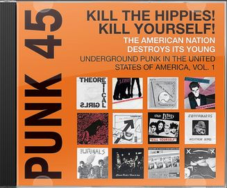 Punk 45: Kill The Hippies! Kill Yourself! The