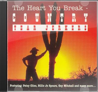 The Heart You Break: Country Tear Jerkers