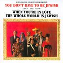 You Don't Have to Be Jewish / When You're in Love
