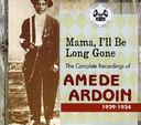 Mama, I'll Be Long Gone: The Complete Recordings