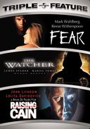Fear / The Watcher / Rasing Cain - Triple Feature