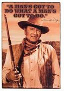 John Wayne - A Mans Got To Do - Tin Metal Sign