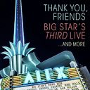 Thank You, Friends: Big Star's Third Live... and