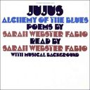 Jujus: Alchemy Of The Blues (Poems by Sarah