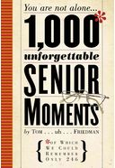 1,000 Unforgettable Senior Moments: You are not