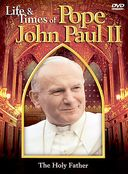 Life & Times of Pope John Paul II: The Holy Father