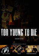 Too Young to Die - Season 3
