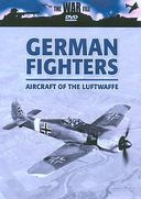 The War File - German Fighters: Aircraft Of The