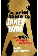 Bond - James Bond - A Brief Guide to James Bond
