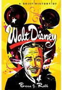 Disney - Brief History of Walt Disney