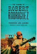Robert Rodriguez - The Cinema of Robert Rodriguez