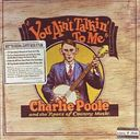 You Ain't Talkin' To Me - Charlie Poole and The