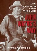 John Wayne's Way: Life Lessons from the Duke