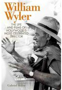 William Wyler: The Life and Films of Hollywood's