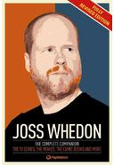 Joss Whedon: The Complete Companion: the TV