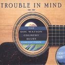 Trouble in Mind: Doc Watson Country Blues