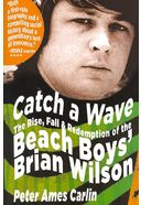 Brian Wilson - Catch a Wave: The Rise, Fall &