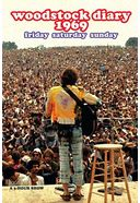 Woodstock Diary 1969: Friday Saturday Sunday