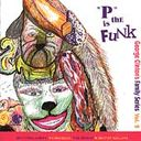 """P"" Is The Funk: George Clinton's Family Series"