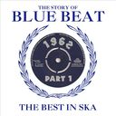 The Story of Blue Beat 1962: The Best In Ska,