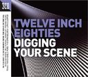 Twelve Inch '80s: Digging Your Scene (3-CD)