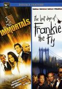 The Immortals / The Last Days of Frankie the Fly