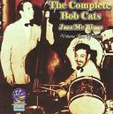 The Complete Bob Cats Jazz Me Blues, Volume 2