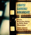 Lights! Camera! Arkansas!: From Broncho Billy to