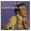 I've Gotta Be Me: The Very Best of Sammy Davis Jr.
