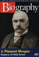 A&E Biography: J. Pierpont Morgan: Emperor of
