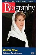 A&E Biography: Queen Noor: Between Two Realms