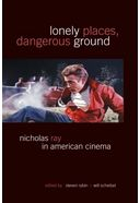 Lonely Places, Dangerous Ground: Nicholas Ray in