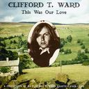 This Was Our Love: A Collection of 21 Clifford T.