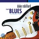 Duke Robillard Plays Blues: The Rounder Years