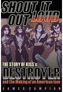 KISS - Shout It Out Loud: The Story of Kiss's