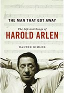 Harold Arlen - The Man That Got Away: The Life