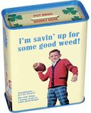 Tin Bank - I'm Savin' Up For Some Good Weed!