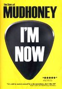 Mudhoney - I'm Now: The Story Of Mudhoney
