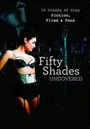 "50 Shades Uncovered: ""50 Shades of Grey"" -"
