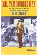 Gene Clark - Mr. Tambourine Man: The Life And