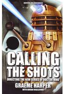 Doctor Who - Calling the Shots: Directing the New Series of Doctor Who