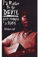 Skip James - I'd Rather Be the Devil: Skip James