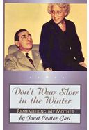Don't Wear Silver in the Winter: Remembering My