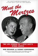 Meet the Mertzes: The Life Stories of I Love