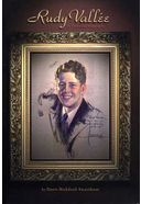 Rudy Vallee - A Pictorial Biography