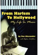 Van Alexander - From Harlem to Hollywood: My Life