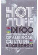 Hot Stuff: Disco and the Remaking of American