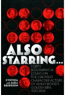Also Starring... Forty Biographical Essays on the